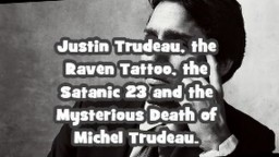 Justin Trudeau, the Raven Tattoo, the Satanic 23 and the Mysterious Death of Michel Trudeau