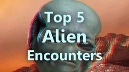Top 5 Alien Encounters [ThePolishedKnob]