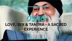 OSHO Love, Sex & Tantra: A Sacred Experience
