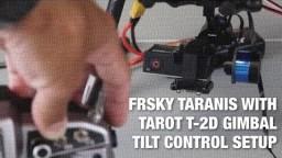 FrSky Taranis and Tarot T-2D Gimbal Tilt Setup and Configuration